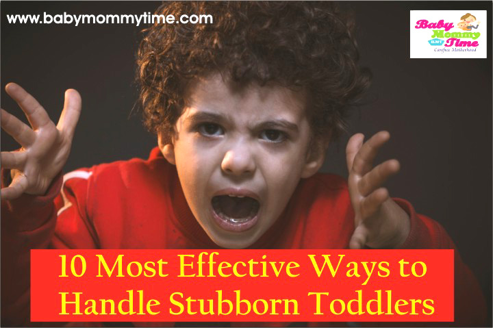 10 Most Effective Ways to Handle Stubborn Toddlers